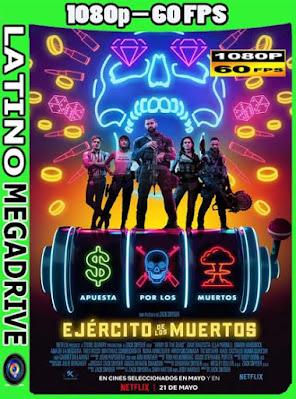 El Ejército de los Muertos (2021)WEB-DL 1080p 60 FPS Latino [GoogleDrive] [Mega] DizonHD