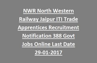 NWR North Western Railway Jaipur ITI Trade Apprentices Recruitment Notification 388 Govt Jobs Online Last Date 29-01-2017