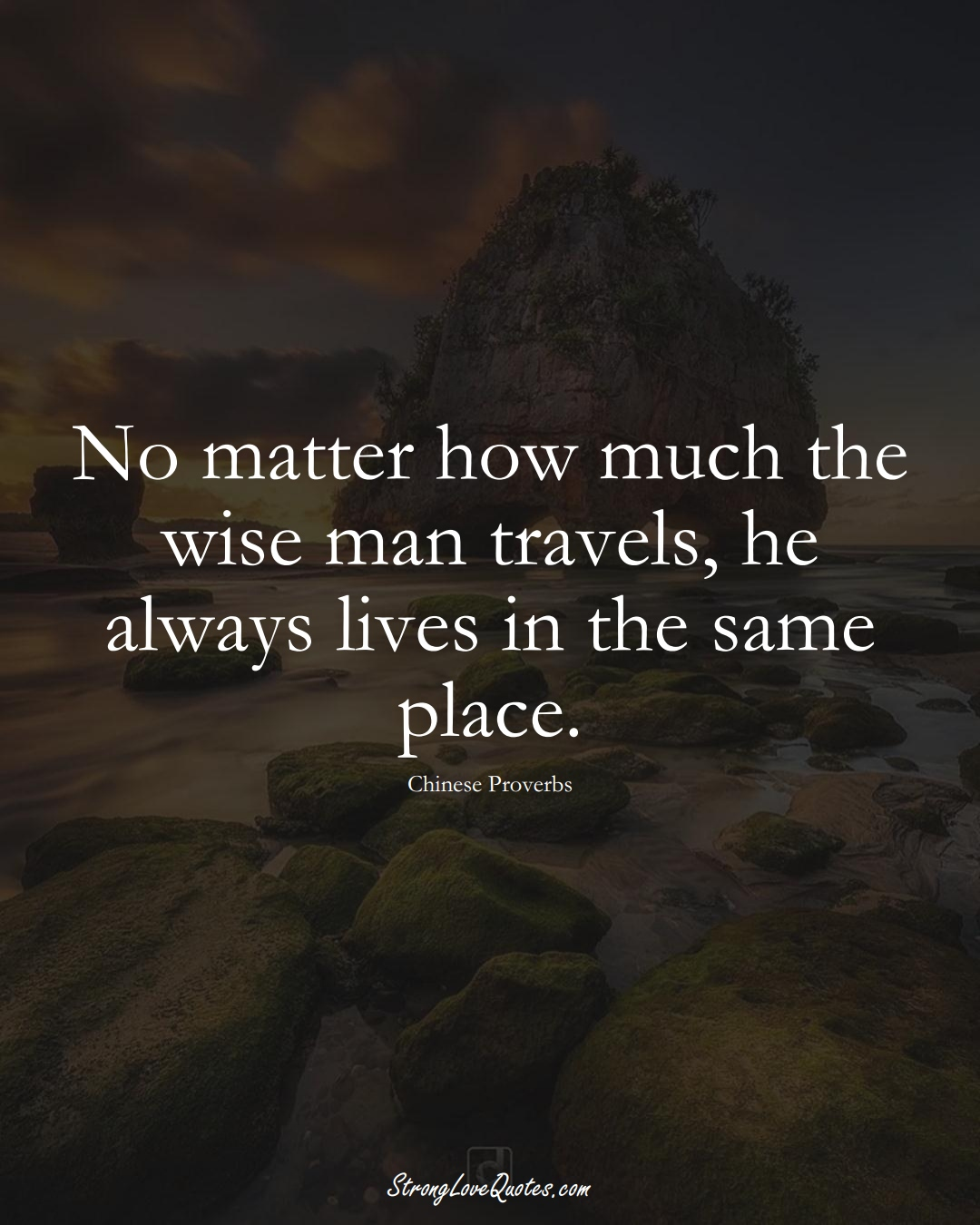 No matter how much the wise man travels, he always lives in the same place. (Chinese Sayings);  #AsianSayings