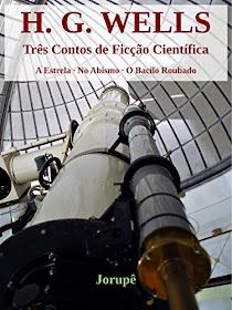 imagem da capa do livro: no topo escrito em letras vermelhas H. G WELLS, Três contos de ficção científica, a estrela - no abismo - o bacilo roubado no meio um telescópio gigante, no final escrito em branco jorupê