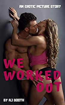 We Worked Out: An Erotic Picture Story by A.J. Booth
