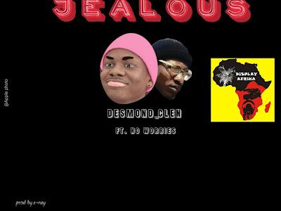 MUSIC: Desmond Clen - Jealous ft. No Worries