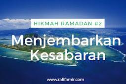 Menguak Hikmah Ramadan Bagian 2: Menjembarkan Sabar