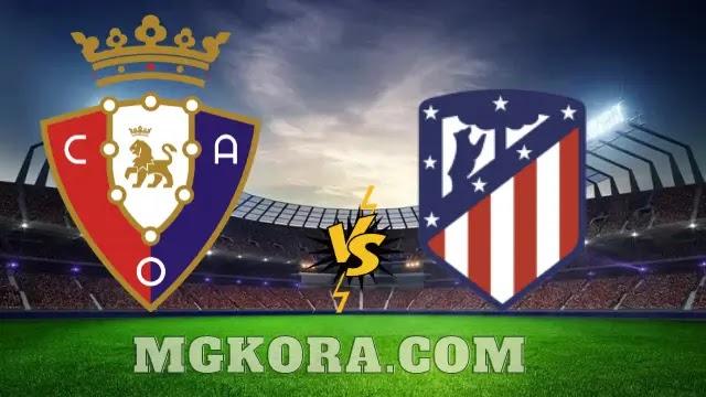 بث مباشر مباراة أتلتيكو مدريد ضد أوساسونا اليوم 16-05-2021 في الدوري الاسباني