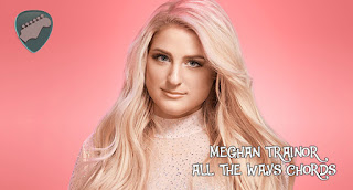 Kunci Gitar All The Ways Meghan Trainor CHords Lyrics
