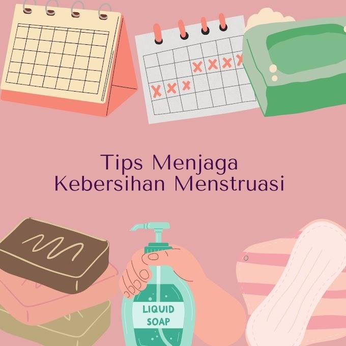 Tips Menjaga Kebersihan Menstruasi Yang Harus Diketahui