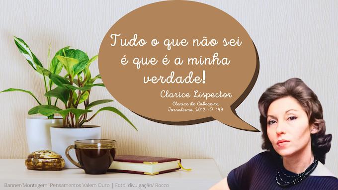 """""""Tudo o que não sei é que é a minha verdade"""" - Clarice Lispector"""