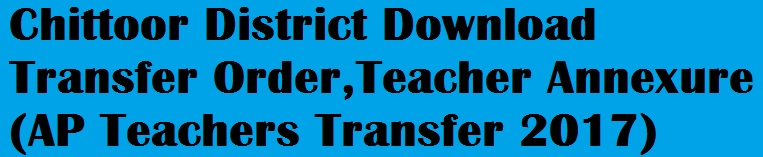 Chittoor District Download Transfer Order,Teacher Annexure (AP Teachers Transfer 2017)