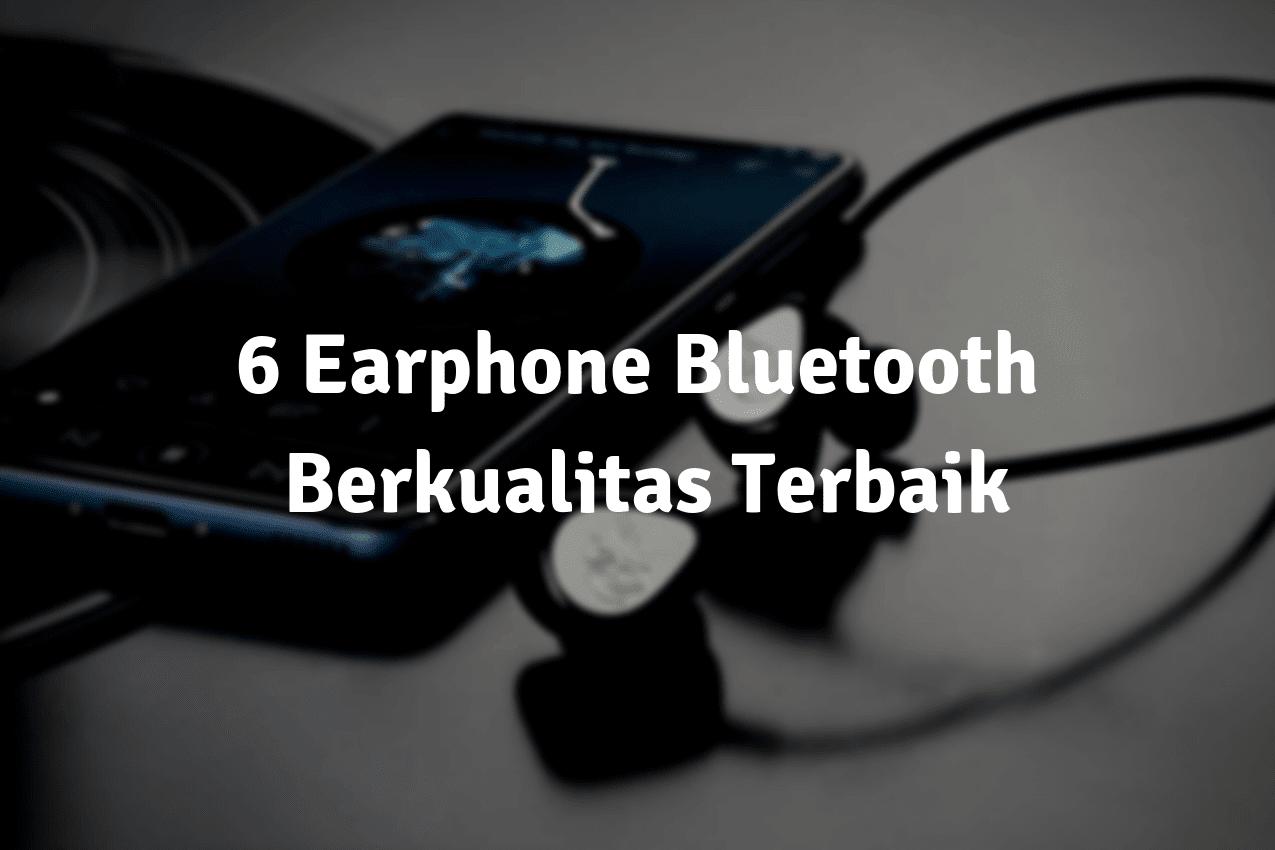6 Earphone Bluetooth Berkualitas Terbaik 2019