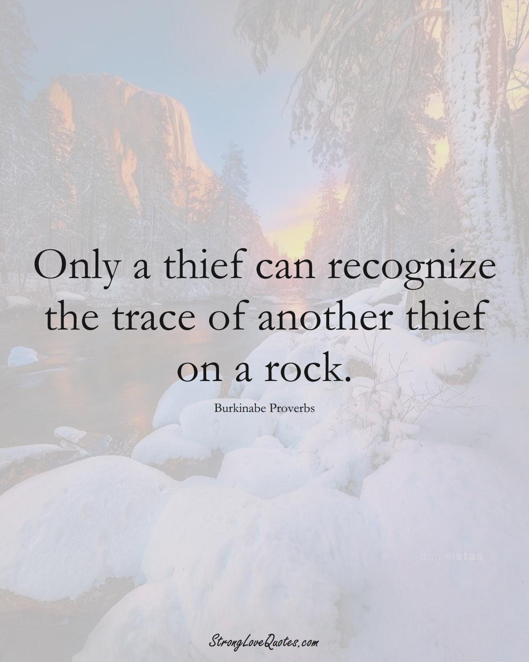 Only a thief can recognize the trace of another thief on a rock. (Burkinabe Sayings);  #AfricanSayings