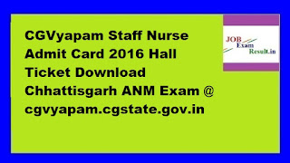 CGVyapam Staff Nurse Admit Card 2016 Hall Ticket Download Chhattisgarh ANM Exam @ cgvyapam.cgstate.gov.in