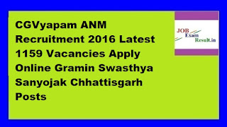 CGVyapam ANM Recruitment 2016 Latest 1159 Vacancies Apply Online Gramin Swasthya Sanyojak Chhattisgarh Posts