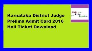 Karnataka District Judge Prelims Admit Card 2016 Hall Ticket Download