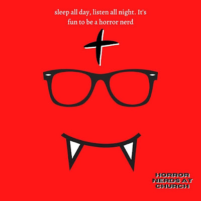 """ID: against a red background, the (Horror) Nerds at Church glasses and forehead cross logo is visible with a smile that includes protruding vampire teeth.  At the top white lettering reads: """"sleep all day, listen all night. It's fun to be a horror nerd"""" and in the bottom right corner is: HORROR NERDS AT CHURCH"""