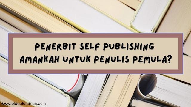 Penerbit Self Publishing Amankah untuk Penulis Pemula?