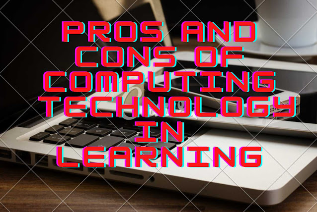 Pros and Cons of Computing Technology in learning