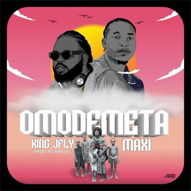 King Jfly – Omodemeta Ft. Maxi (Prod. Maslee)