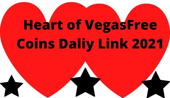 Heart of Vegas 2 Free Coins Daily Links 2021