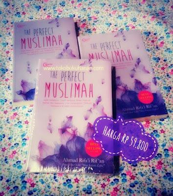 Buku : THE PERFECT MUSLIMAH karya dari Ahmad Rifa'I Rifan