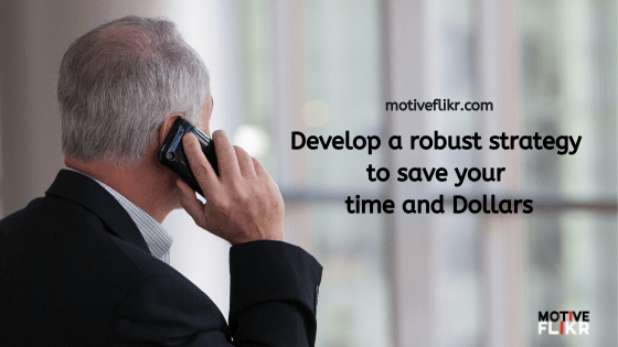 Develop a robust strategy to save your time and Dollars