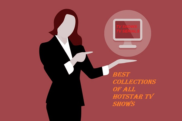 Best Collection of Hotstar Tv Shows and Tv Serials