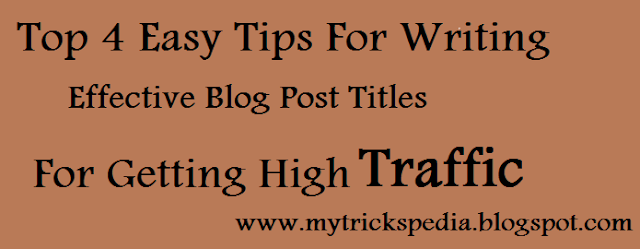 Top 4 Easy Tips For Writing Effective Blog Post Titles For Getting High Traffic