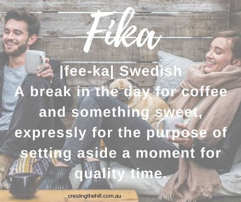 Fika - |fee-ka| Swedish A break in the day for coffee and something sweet, expressly for the purpose of setting aside a moment for quality time. #quotes