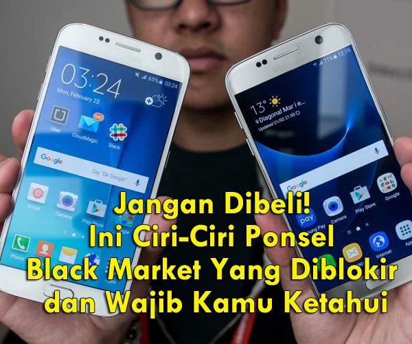 Ciri-Ciri Ponsel Black Market