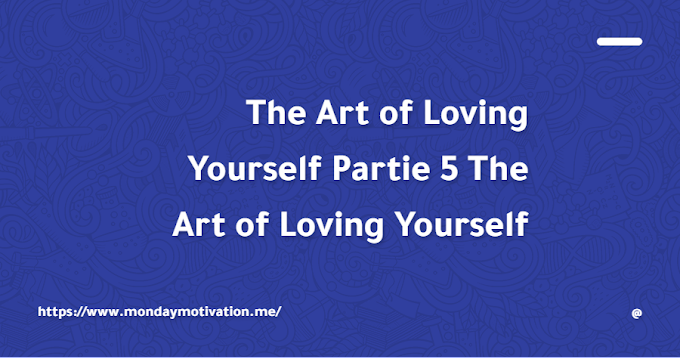 The Art of Loving Yourself Partie 5