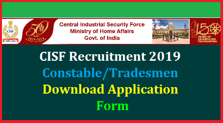 Central Industrial Security Force CISF Recruitment 2019 Notification Application Dates Released. Interested Eligible Candidates may Download Application Form from Official Website www.cisf.gov.in. Recruitment Notification for CISF Eligibility criteria Educational Diploma Qualifications Important Dates for Skill Test Admit Cards Download cisf-constable-tradesmen-recruitment-download-application-form-admit-cards-cisf.gov.in