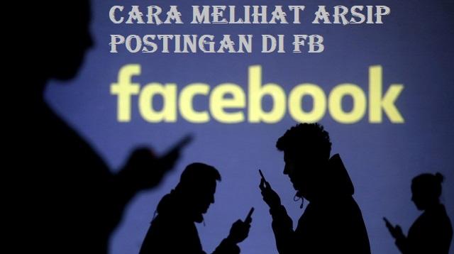 Cara Melihat Arsip Postingan di FB
