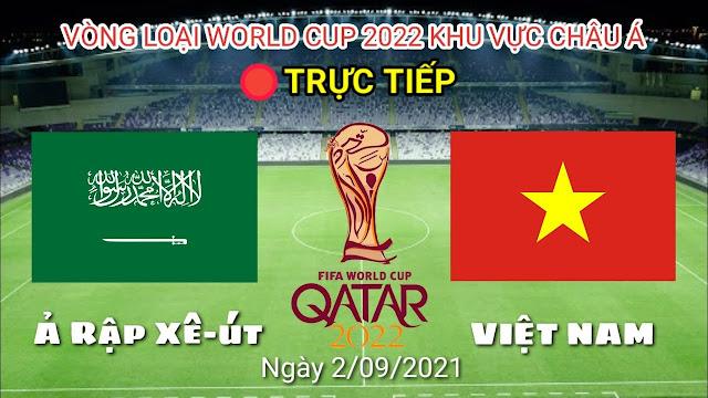 Trực tiếp Việt Nam và Ả Rập Xê Út, 1h00 ngày 03/09