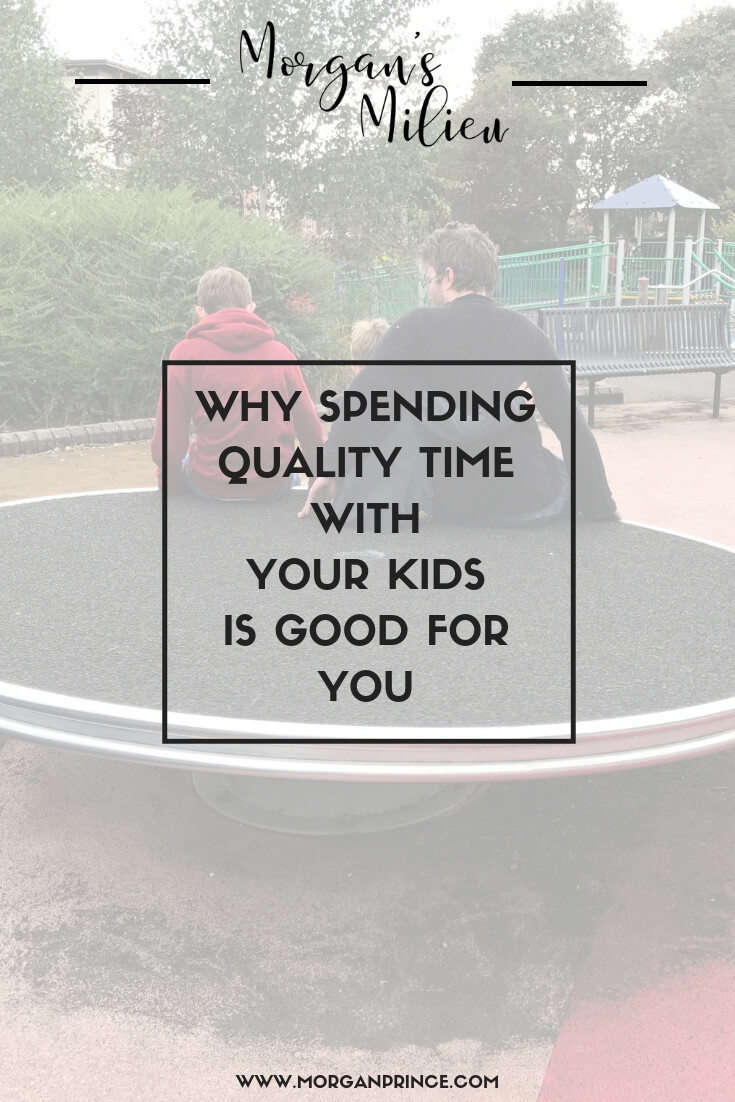 Why Spending Quality Time With Your Kids Is Good For You | Connecting, being there with your kids, it's all good.