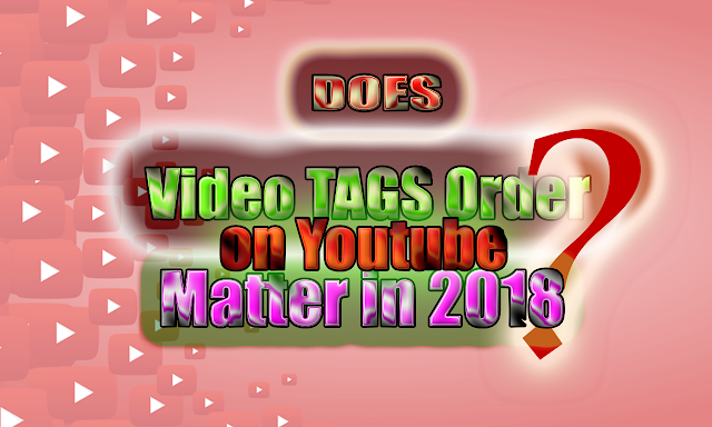 Does Video Tags order on Youtube Matter in 2018?