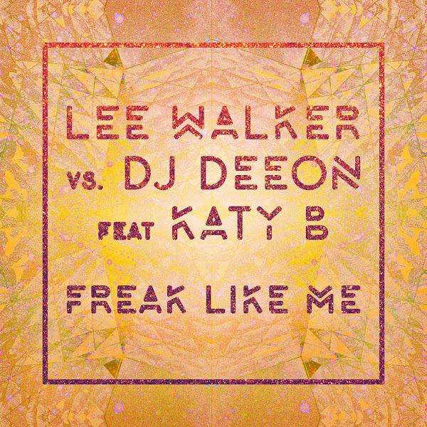 Lee Walker & DJ Deeon - Freak Like Me (feat. Katy B) [Radio Edit] - Single Cover