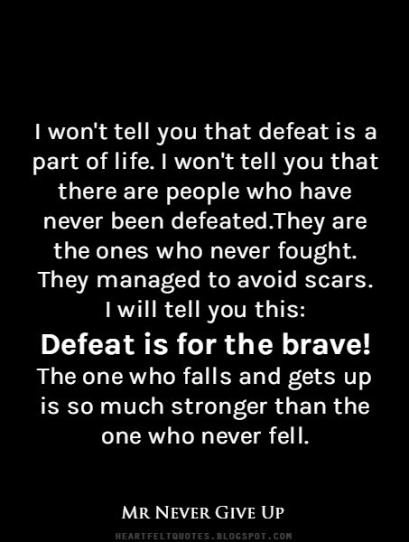 Defeat Is For The Brave Heartfelt Love And Life Quotes