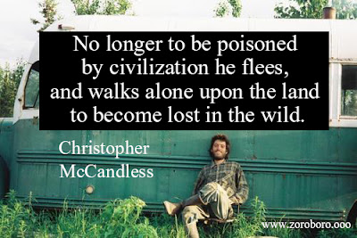 Christopher McCandless Quotes. Into the Wild Movies Quotes (Happiness, Experiences & life )into the wild quotes about money,into the wild quotes about parents,into the wild quotes about self reliance,Emile Hirsch, Kristen Stewart, Hal Holbrook, Zach Galifianakis, Jena Malone, Catherine Keener, Vince Vaughn, & Marcia Gay Harden ) into the wild quotes happiness is only real when shared,into the wild quotes with literary devices,into the wild chapter 2 quotes,christopher mccandless journal,christopher mccandless death,back to the wild the photographs and writings of christopher mccandless,christopher mccandless sister,christopher mccandless photos,christopher mccandless bus,how did christopher mccandless die,christopher mccandless quotes,i now walk into the wild,to what extent is community essential to happiness into the wild quotes,happiness is only real when shared page,into the wild meaning,into the wild gender quotes,when you forgive you love into the wild,shmoop into the wild,into the wild chapter 6 quotes,charlie quotes into the wild,chris mccandless quotes,into the wild quotes give me truth,into the wild quotes imdb,into the wild quote career,alexander supertramp quotes,happiness is only real when shared,i now walk into the wild,into the wild instagram captions,into the nature quotes,into the wild poem,into the wild quotes about bus,into the wild man vs nature,hyperbole in into the wild,thoreau quotes into the wild,into the wild book online,books, Dreams & Life Philosophy. Henry David Thoreau Short Word, Henry David Thoreau Quotes, images.hery motivational quotes, Inspirational Quotes On Love, into the wild, poems, Truth,  what does rice symbolize in into the wild,into the wild i go losing my way,into the wild essay thesis statement,into the wild last quote,into the wild full book,rhetorical devices in into the wild chapter 1,happiness is only real when shared page,into the wild meaning,into the wild gender quotes,when you forgive you love into the wild,shmoop i
