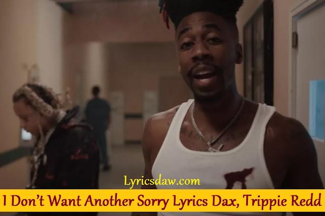I Don't Want Another Sorry Lyrics Dax, Trippie Redd