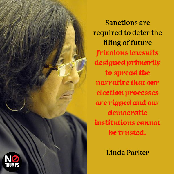 Sanctions are required to deter the filing of future frivolous lawsuits designed primarily to spread the narrative that our election processes are rigged and our democratic institutions cannot be trusted. — US District Judge Linda Parker, of the Eastern District of Michigan