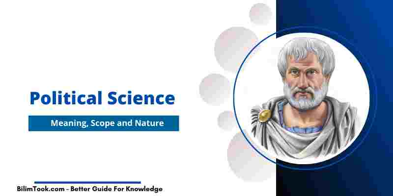 Meaning, Scope and Nature of Political Science