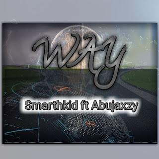 Smarthkid ft Abujaxzy - Way Mp3 Music Download