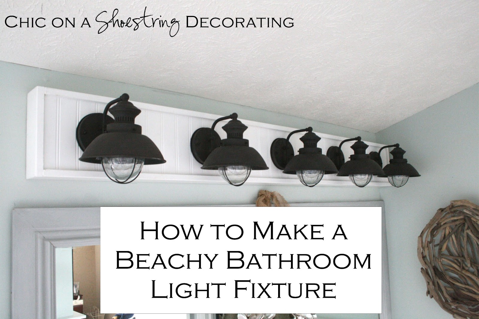 Chic on a shoestring decorating how to build a bathroom light fixture how to make a beachy light fixture by chic on a shoestring decorating aloadofball Gallery