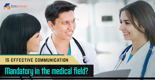Is effective communication mandatory in the medical field?