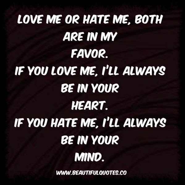 I Hate Me Quotes: Love Me Or Hate Me, Both Are In My Favor…