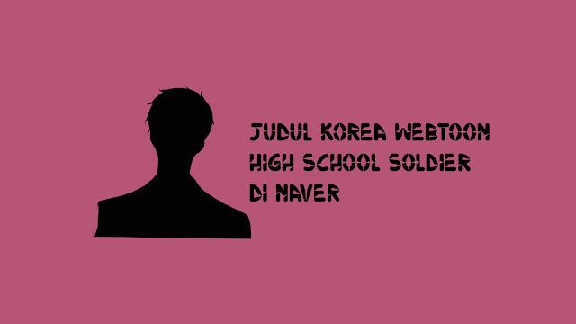Judul Korea Webtoon High School Soldier di Naver