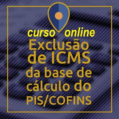 Curso Online Exclusão do ICMS da Base de Cálculo do PIS/COFINS - Material p/ Advogados