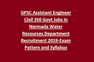 GPSC Assistant Engineer Civil 350 Govt Jobs in Narmada Water Resources Department Recruitment 2019-Exam Pattern and Syllabus
