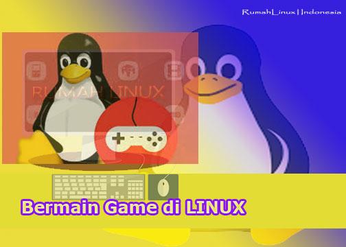 Bermain game di Linux|Cara main Game di Linux|Tentang Steam di Linux|Blog Linux Indonesia|Rumah Linux Indonesia|Blog Linux Pemula