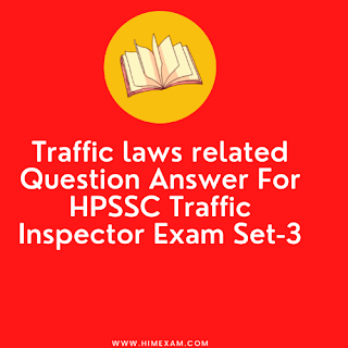 Traffic laws related Question Answer For HPSSC Traffic Inspector Exam Set-3