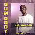 DOWNLOAD MUSIC: Jah Wondah _ Gum Body